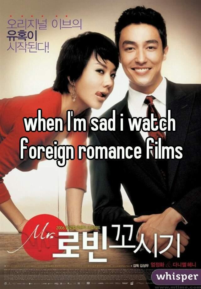 when I'm sad i watch foreign romance films