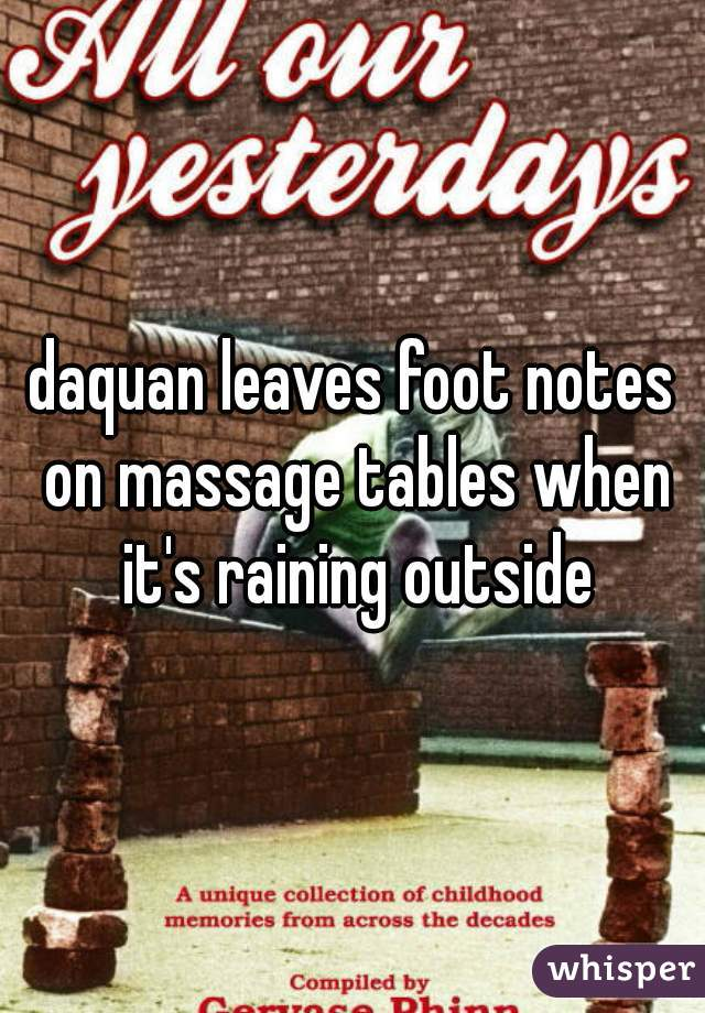 daquan leaves foot notes on massage tables when it's raining outside