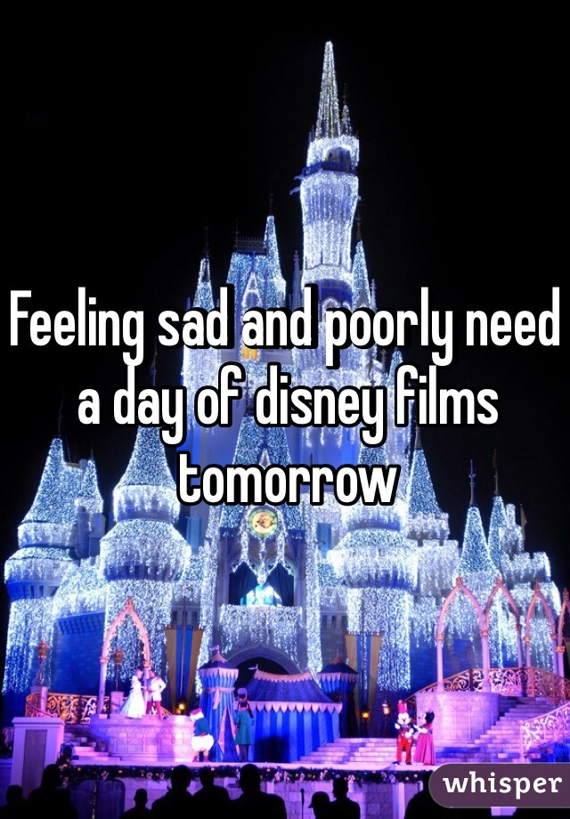 Feeling sad and poorly need a day of disney films tomorrow