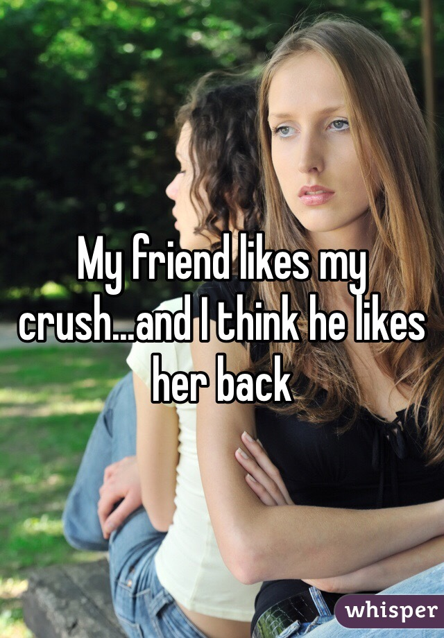My friend likes my crush...and I think he likes her back