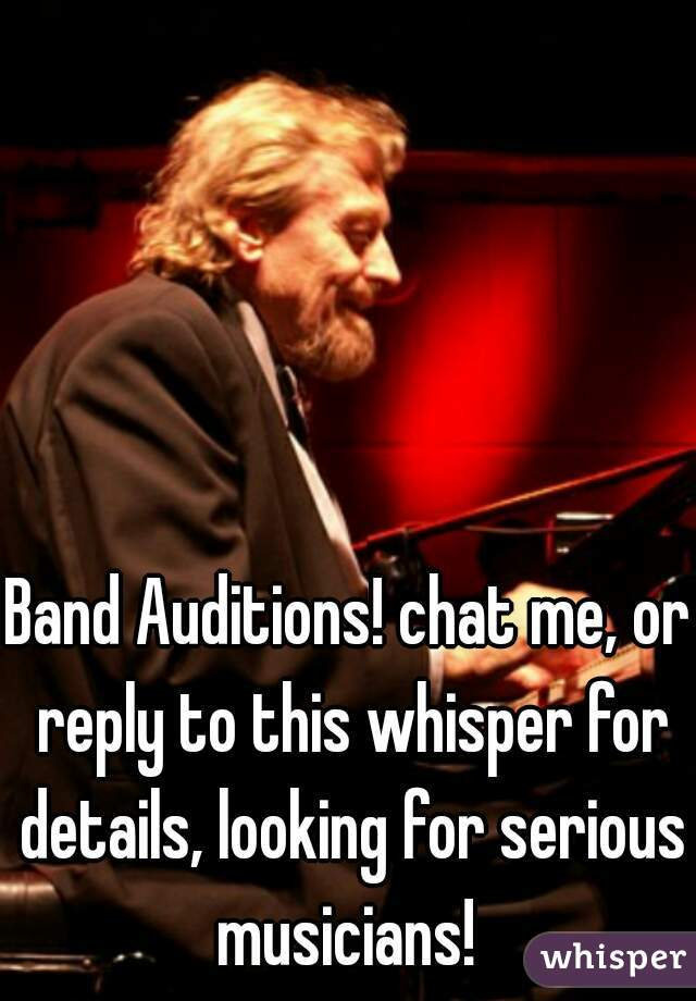 Band Auditions! chat me, or reply to this whisper for details, looking for serious musicians!