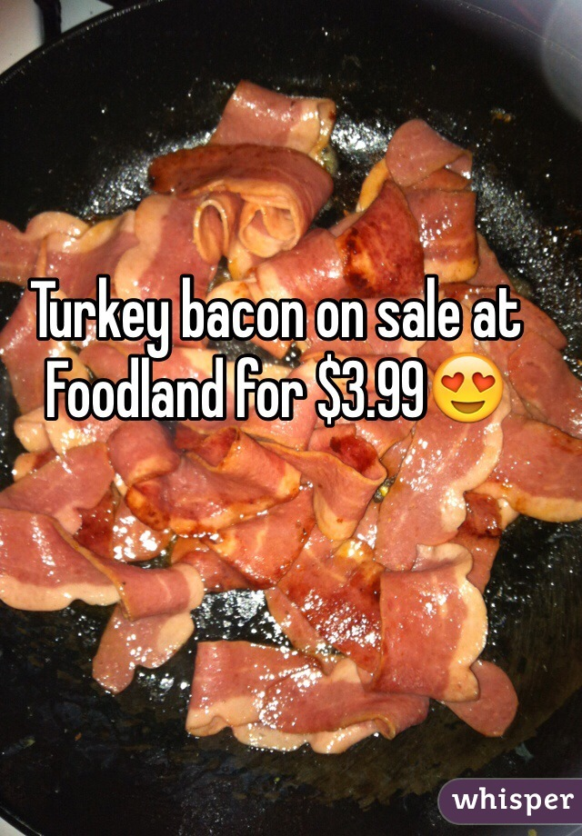 Turkey bacon on sale at Foodland for $3.99😍