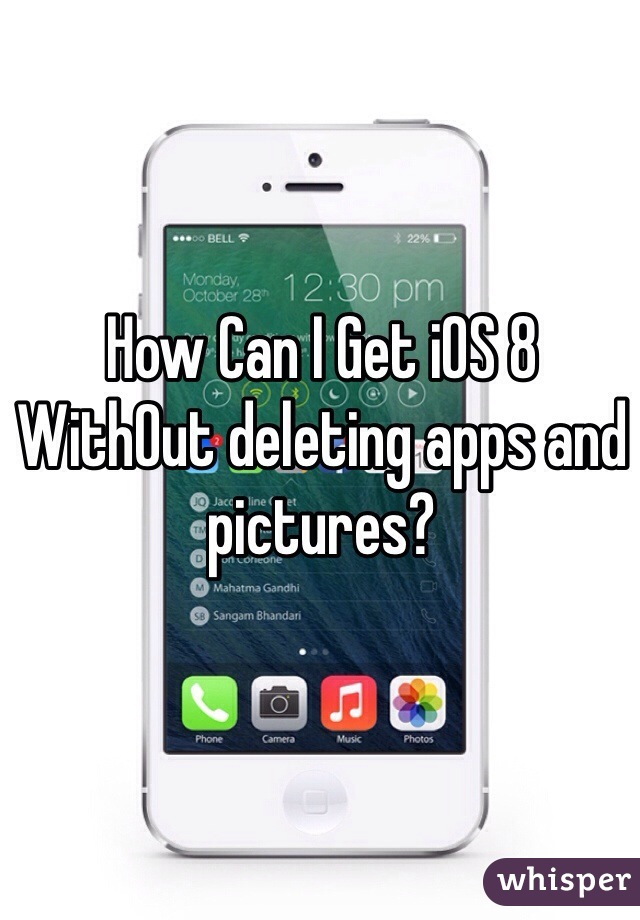 How Can I Get iOS 8 WithOut deleting apps and pictures?