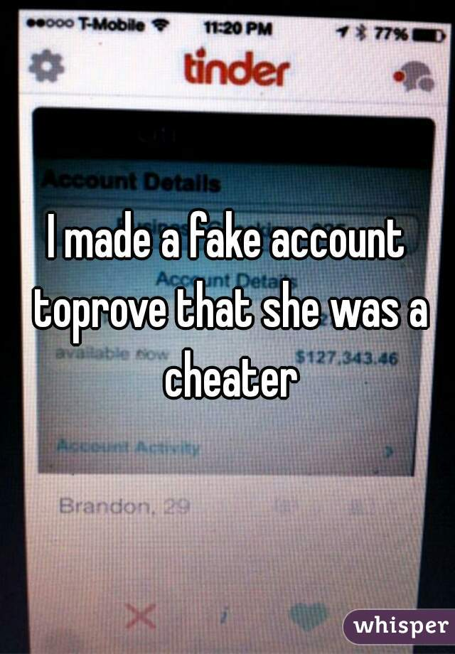 I made a fake account toprove that she was a cheater