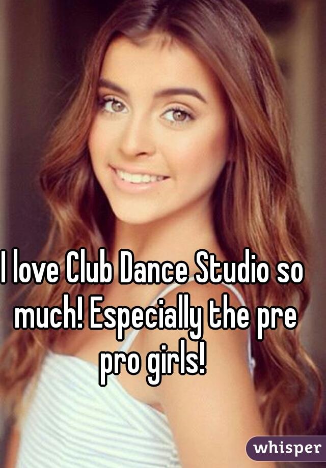 I love Club Dance Studio so much! Especially the pre pro girls!
