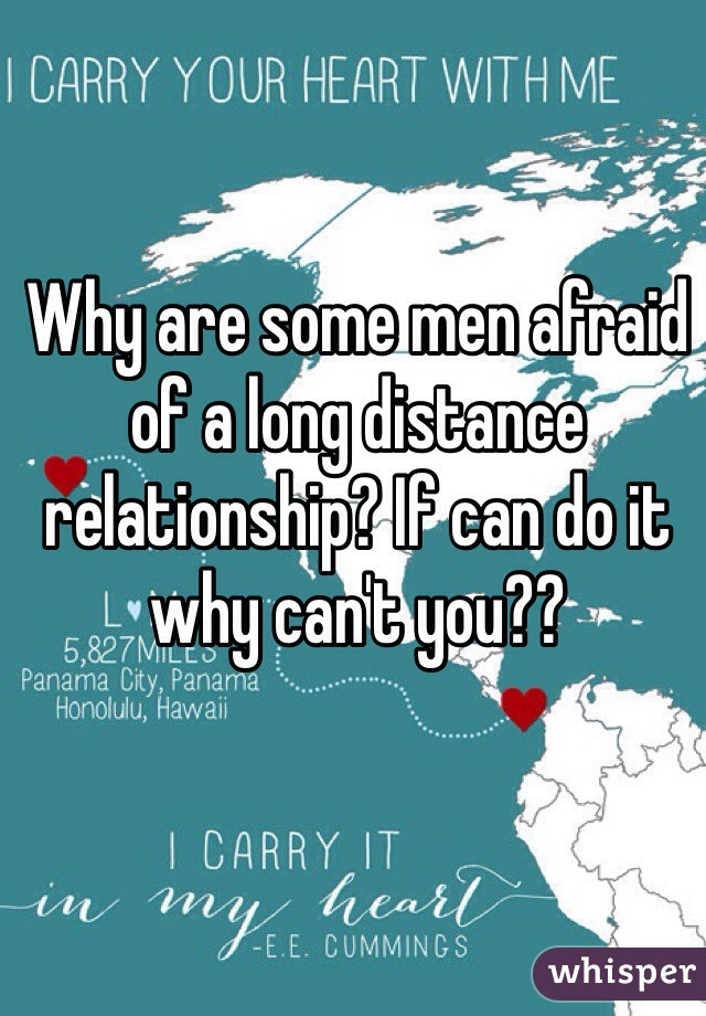 Why are some men afraid of a long distance relationship? If can do it why can't you??
