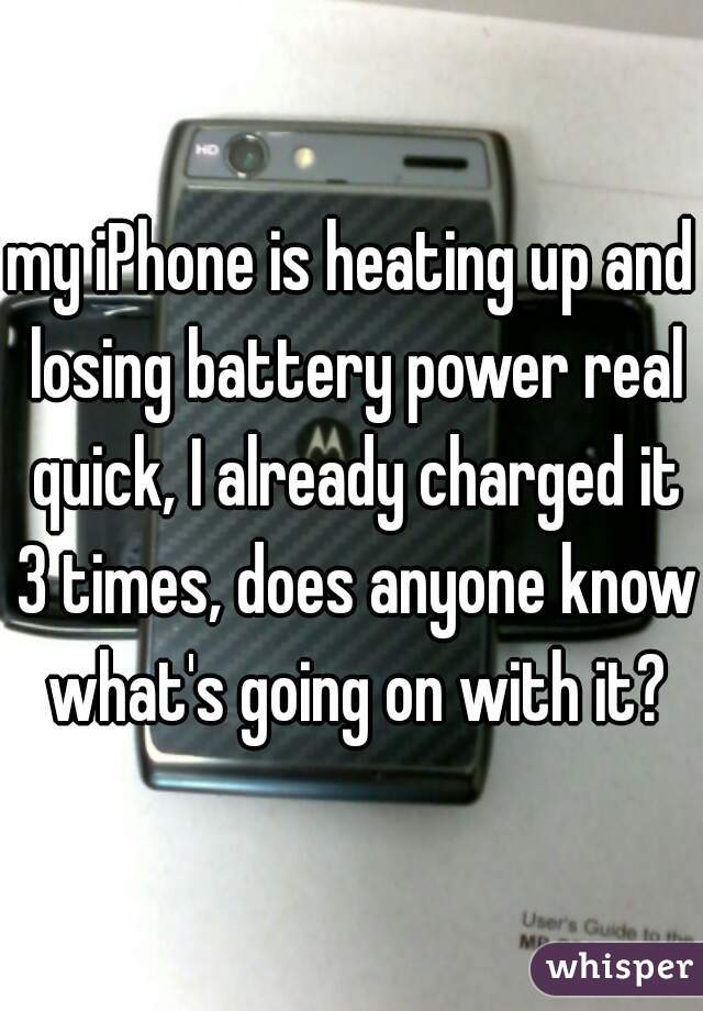 my iPhone is heating up and losing battery power real quick, I already charged it 3 times, does anyone know what's going on with it?