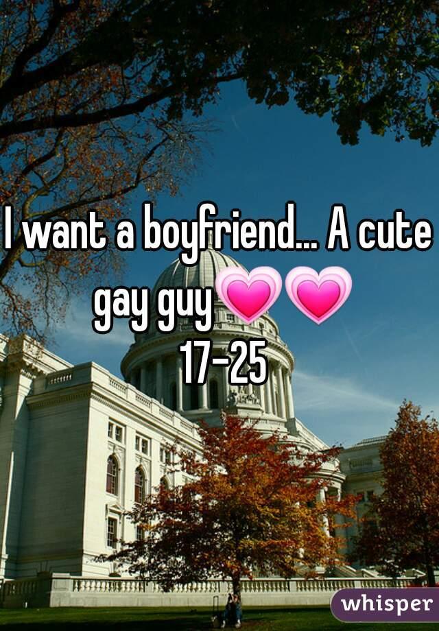 I want a boyfriend... A cute gay guy💗💗 17-25