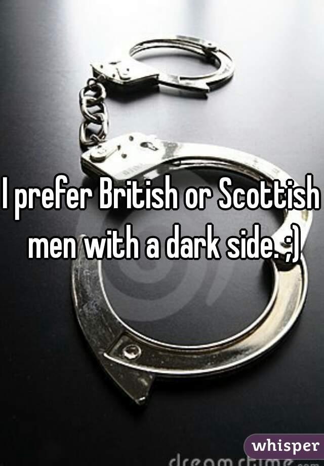 I prefer British or Scottish men with a dark side. ;)