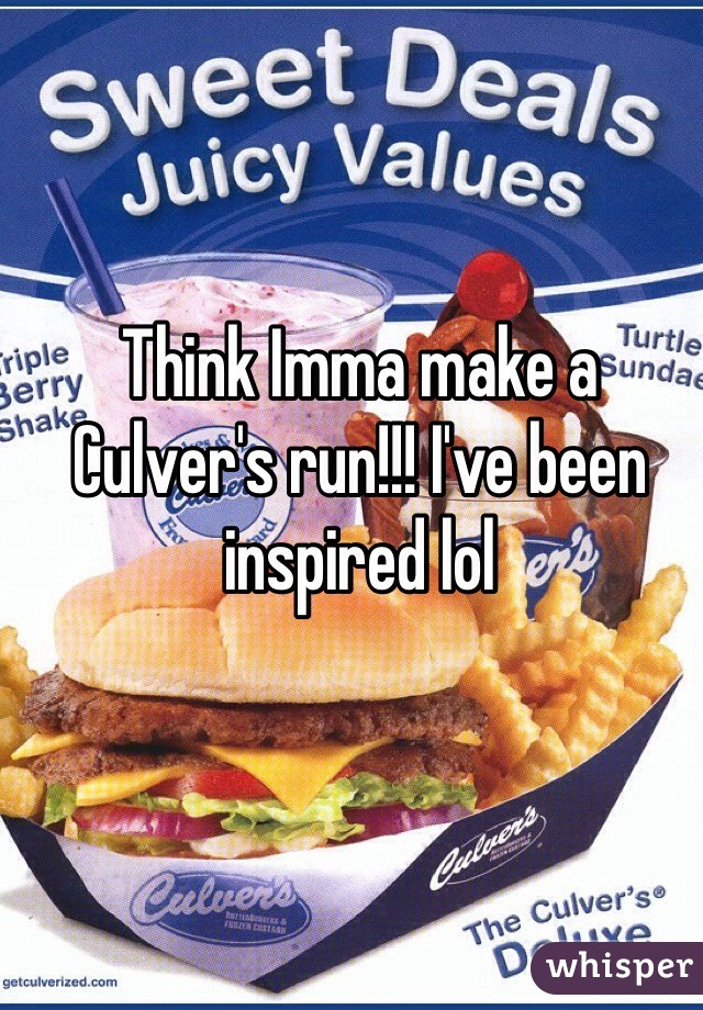 Think Imma make a Culver's run!!! I've been inspired lol