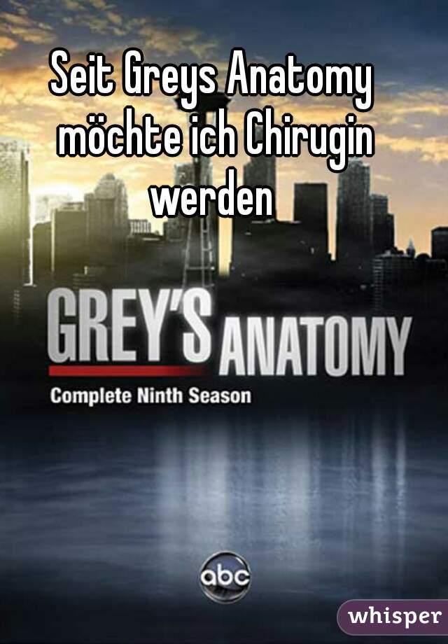 Seit Greys Anatomy möchte ich Chirugin werden