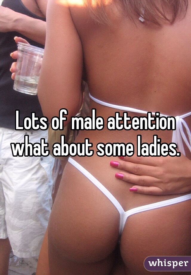 Lots of male attention what about some ladies.