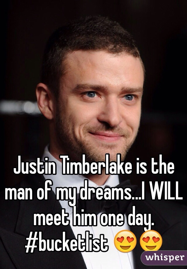 Justin Timberlake is the man of my dreams...I WILL meet him one day. #bucketlist 😍😍