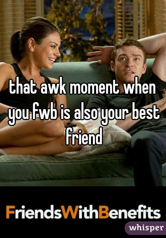 that awk moment when you fwb is also your best friend
