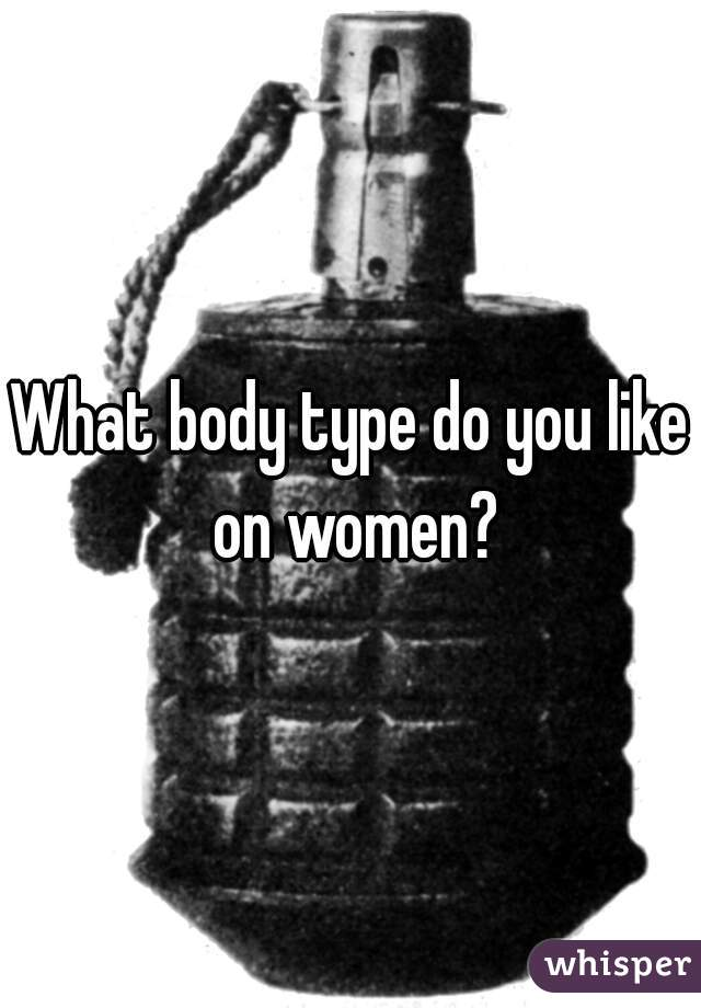 What body type do you like on women?