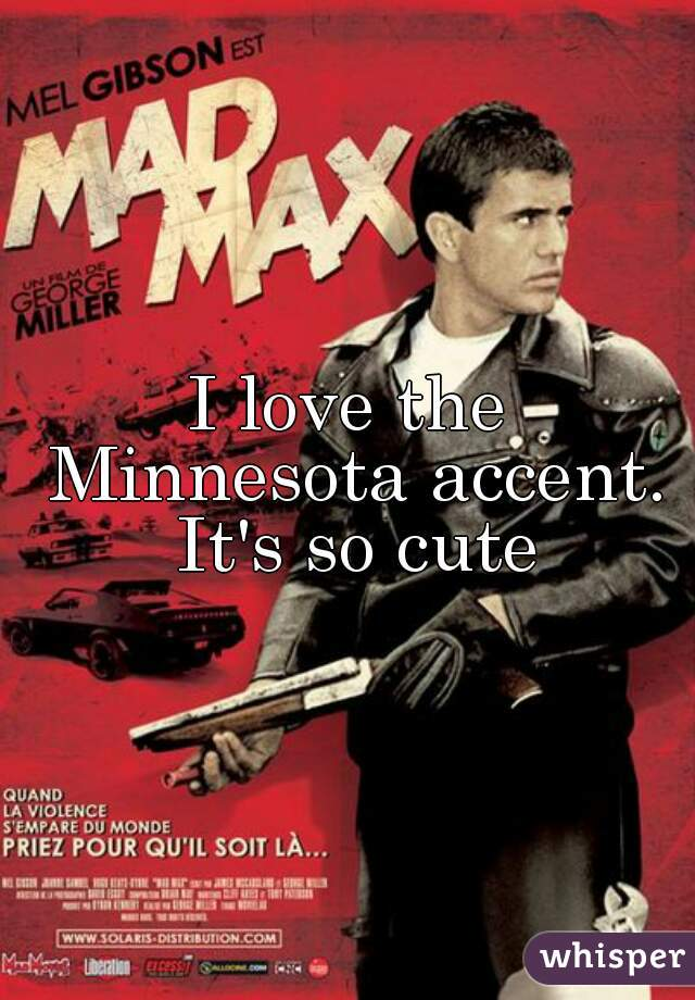 I love the Minnesota accent. It's so cute