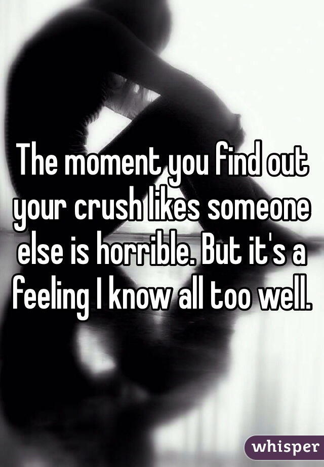 The moment you find out your crush likes someone else is horrible. But it's a feeling I know all too well.
