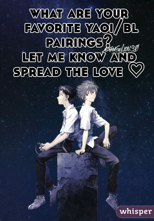 what are your favorite yaoi/bl pairings?  let me know and spread the love ♡