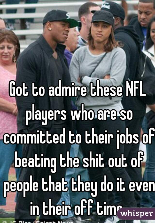 Got to admire these NFL players who are so committed to their jobs of beating the shit out of people that they do it even in their off time.