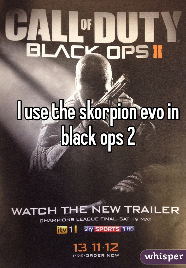I use the skorpion evo in black ops 2