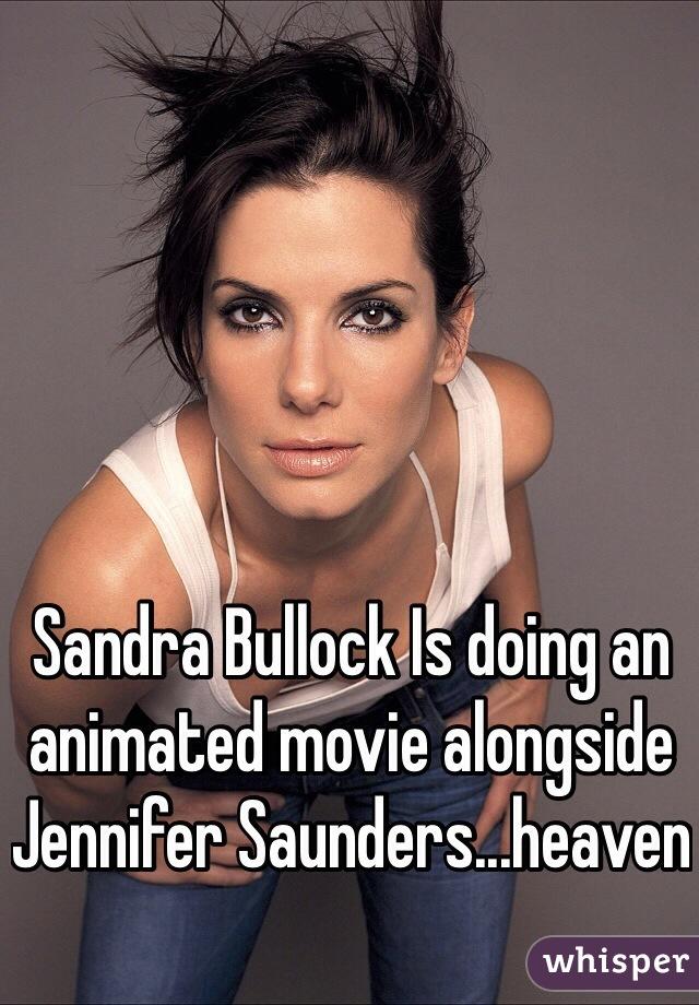 Sandra Bullock Is doing an animated movie alongside Jennifer Saunders...heaven