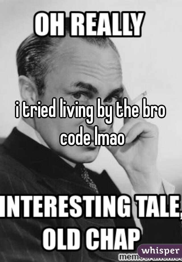 i tried living by the bro code lmao