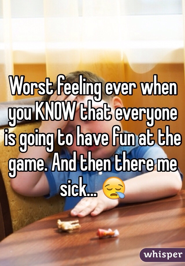 Worst feeling ever when you KNOW that everyone is going to have fun at the game. And then there me sick... 😪