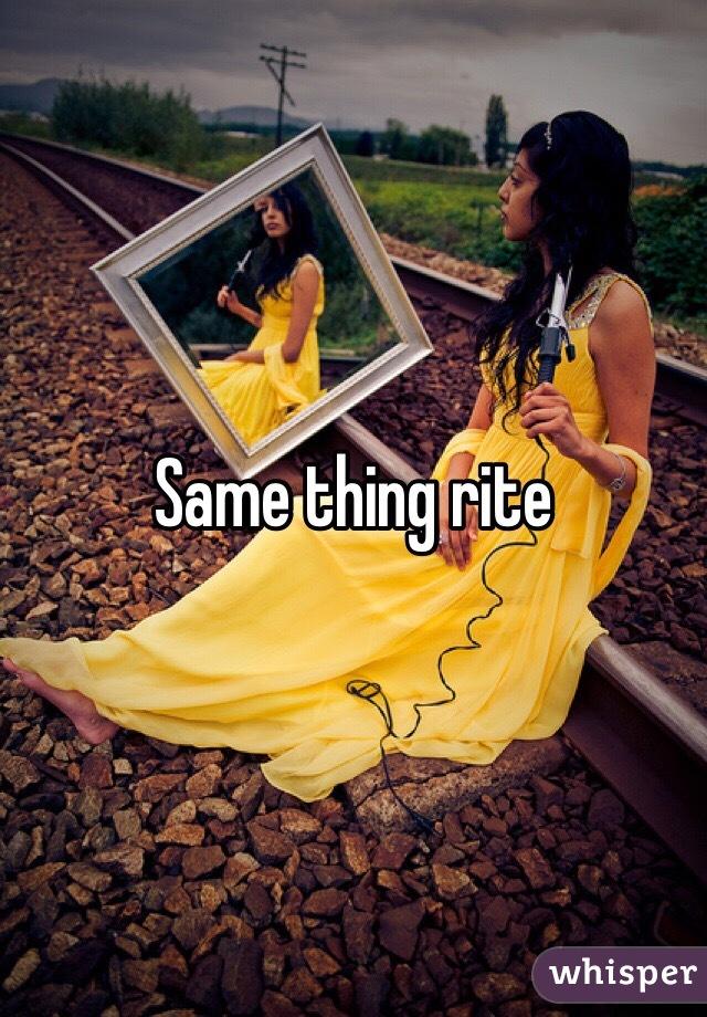 Same thing rite