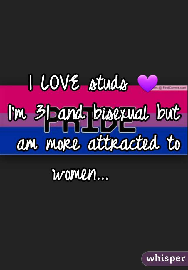 I LOVE studs 💜  I'm 31 and bisexual but am more attracted to women...