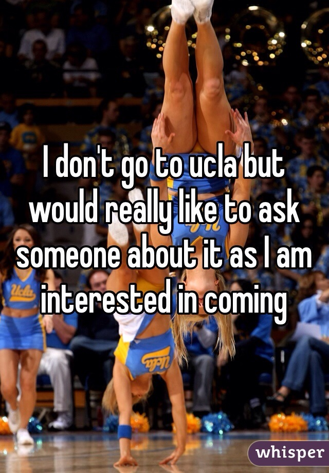 I don't go to ucla but would really like to ask someone about it as I am interested in coming