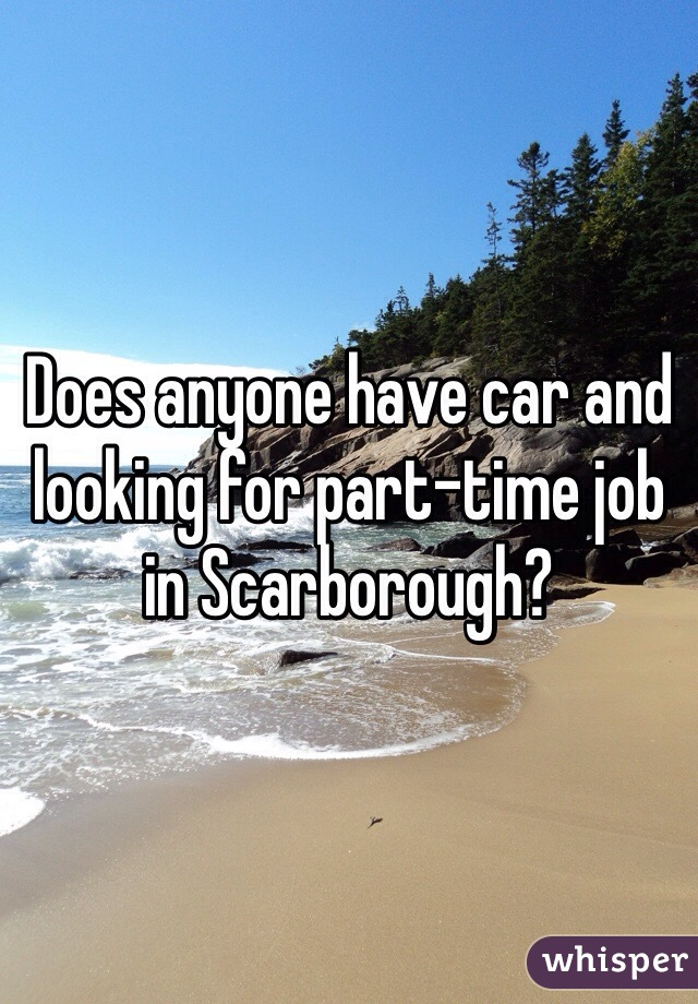 Does anyone have car and looking for part-time job in Scarborough?