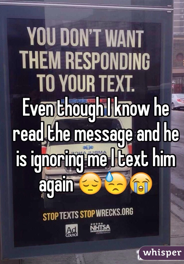 Even though I know he read the message and he is ignoring me I text him again 😔😓😭
