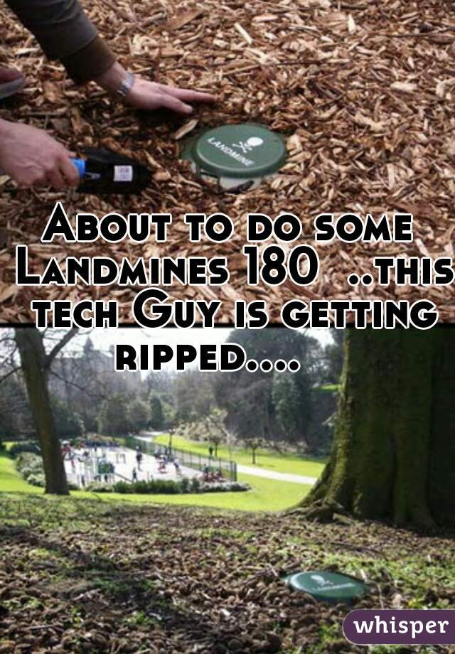 About to do some Landmines 180  ..this tech Guy is getting ripped....