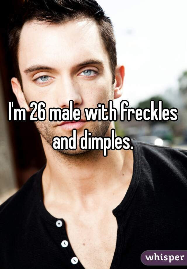 I'm 26 male with freckles and dimples.