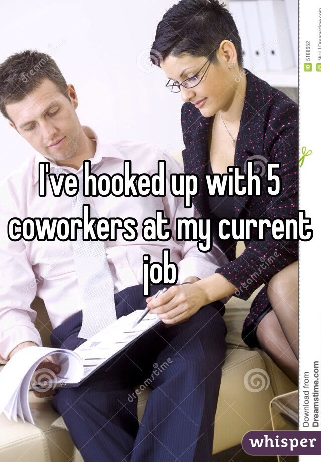 I've hooked up with 5 coworkers at my current job