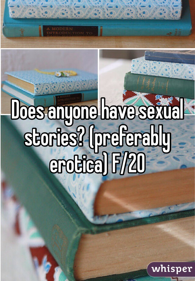 Does anyone have sexual stories? (preferably erotica) F/20
