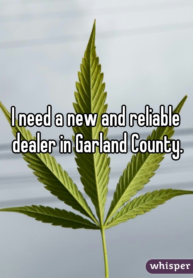 I need a new and reliable dealer in Garland County.