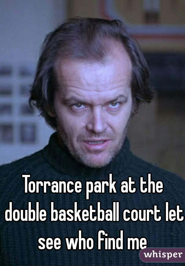 Torrance park at the double basketball court let see who find me
