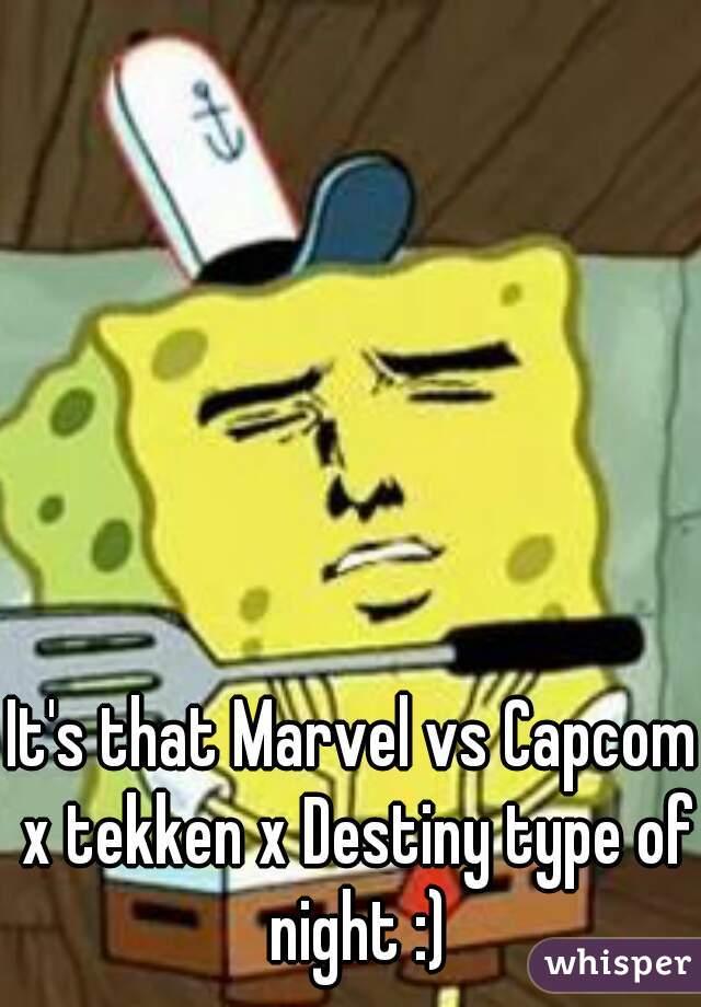 It's that Marvel vs Capcom x tekken x Destiny type of night :)
