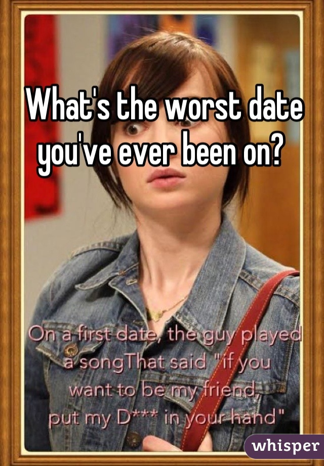 What's the worst date you've ever been on?