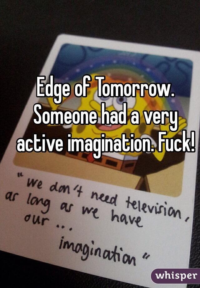 Edge of Tomorrow. Someone had a very active imagination. Fuck!