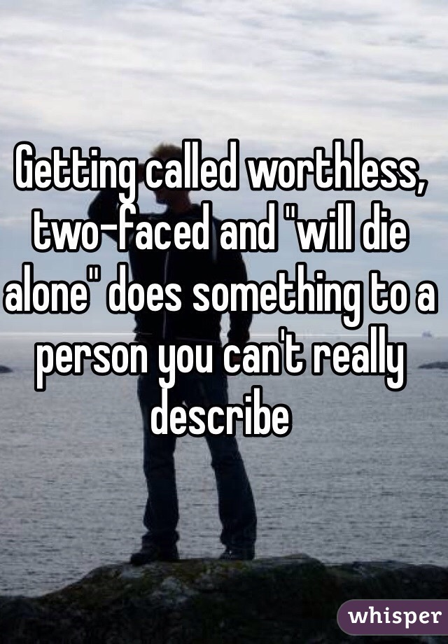 "Getting called worthless, two-faced and ""will die alone"" does something to a person you can't really describe"
