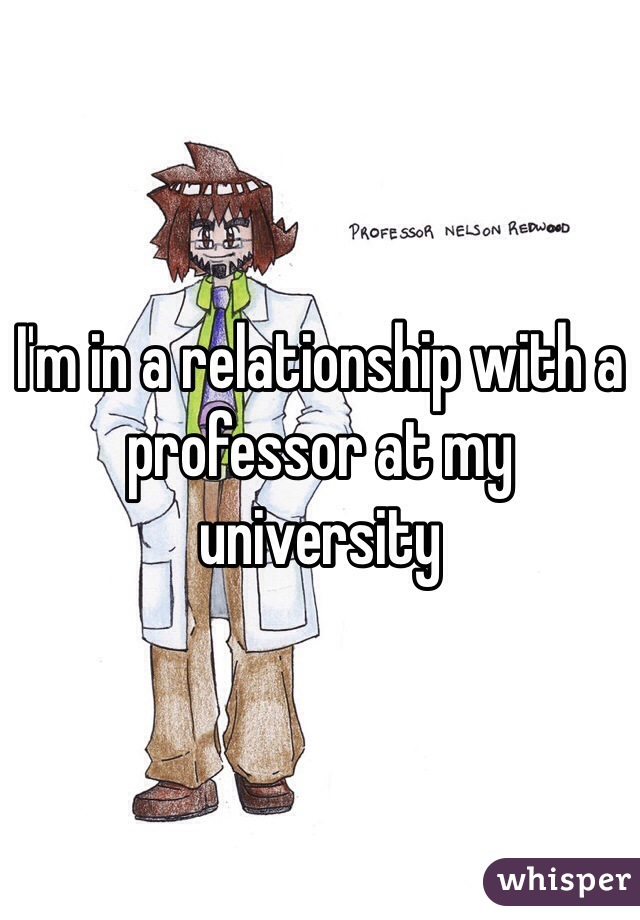 I'm in a relationship with a professor at my university