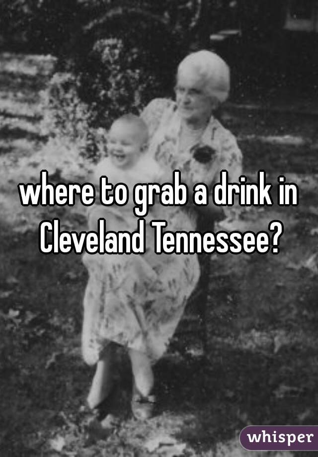 where to grab a drink in Cleveland Tennessee?