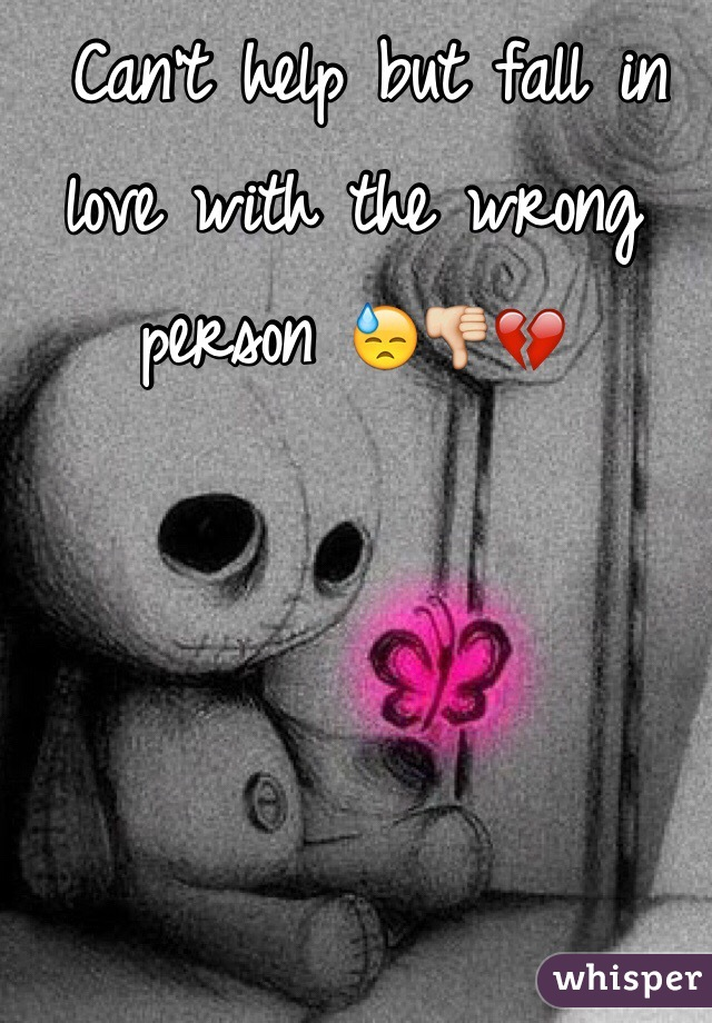 Can't help but fall in love with the wrong person 😓👎💔