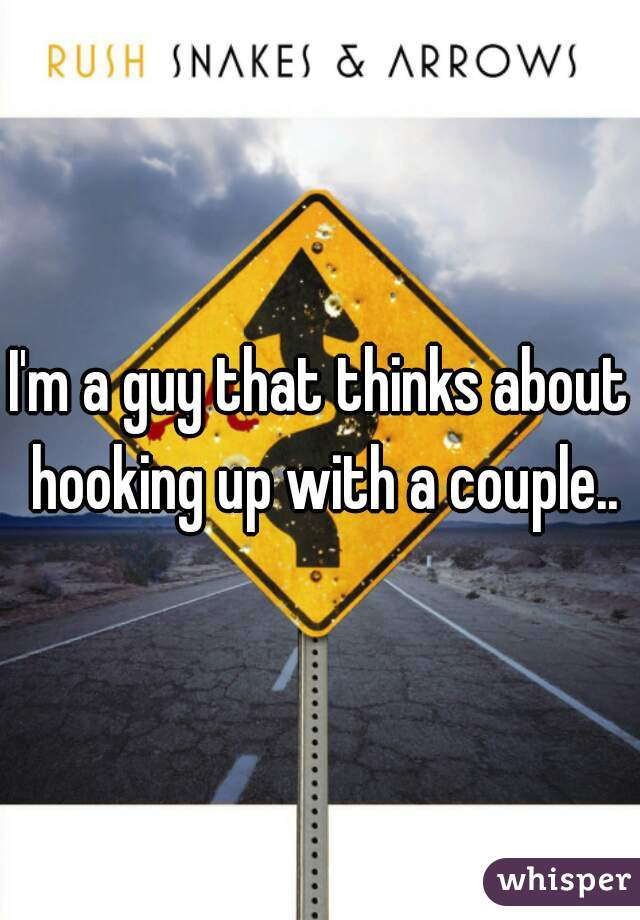 I'm a guy that thinks about hooking up with a couple..