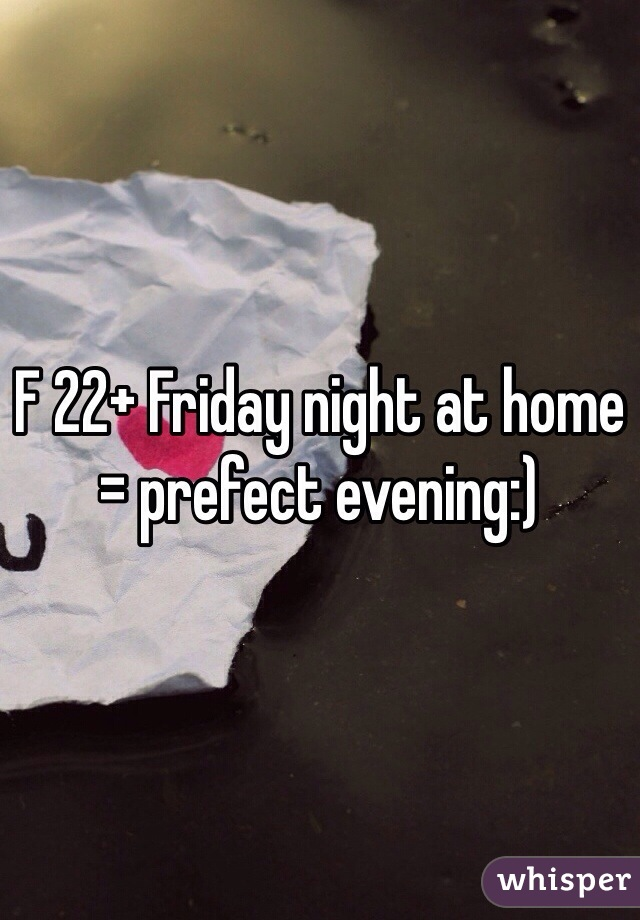 F 22+ Friday night at home = prefect evening:)