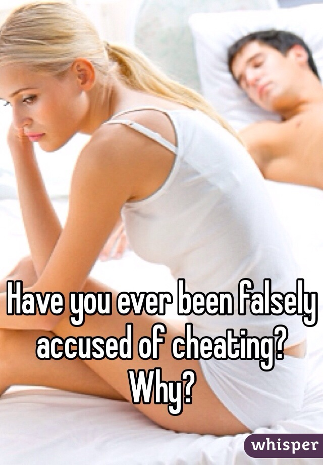 Have you ever been falsely accused of cheating? Why?