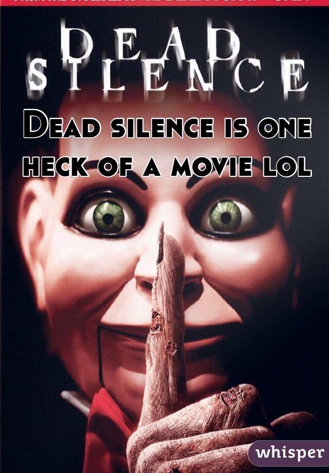 Dead silence is one heck of a movie lol