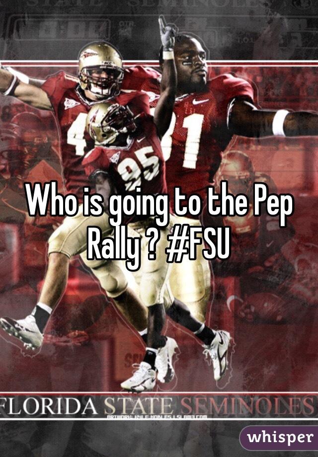 Who is going to the Pep Rally ? #FSU